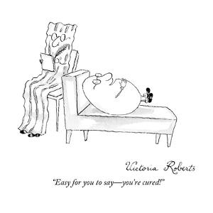 """Easy for you to say—you're cured!"" - New Yorker Cartoon by Victoria Roberts"