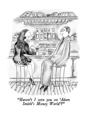"""Haven't I seen you on 'Adam Smith's Money World'?"" - New Yorker Cartoon by Victoria Roberts"