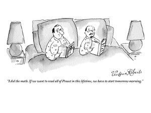 """I did the math. If we want to read all of Proust in this lifetime, we hav…"" - New Yorker Cartoon by Victoria Roberts"