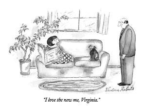 """I love the new me, Virginia."" - New Yorker Cartoon by Victoria Roberts"
