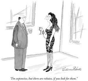 """I'm expensive, but there are rebates, if you look for them."" - New Yorker Cartoon by Victoria Roberts"