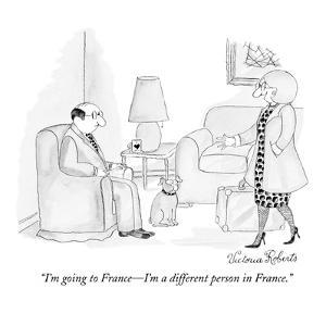"""I'm going to France—I'm a different person in France."" - New Yorker Cartoon by Victoria Roberts"