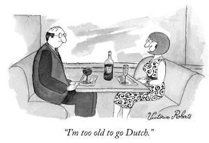 """""""I'm too old to go Dutch."""" - New Yorker Cartoon by Victoria Roberts"""