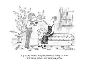 """""""I spent my thirties doing my twenties, but by the time I was in my fortie…"""" - New Yorker Cartoon by Victoria Roberts"""
