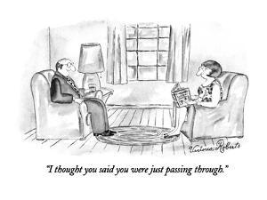 """I thought you said you were just passing through."" - New Yorker Cartoon by Victoria Roberts"