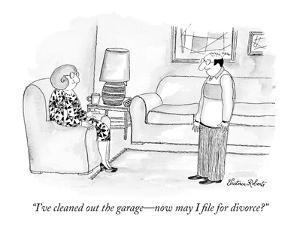 """I've cleaned out the garage—now may I file for divorce?"" - New Yorker Cartoon by Victoria Roberts"