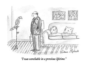 """I was unreliable in a previous lifetime."" - New Yorker Cartoon by Victoria Roberts"