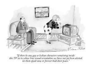 """""""If there be any gay or lesbian characters remaining inside this TV set to…"""" - New Yorker Cartoon by Victoria Roberts"""