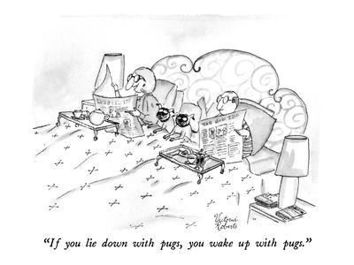 """""""If you lie down with pugs, you wake up with pugs."""" - New Yorker Cartoon"""