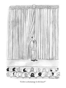 """Is there a dramaturge in the house?"" - New Yorker Cartoon by Victoria Roberts"