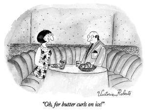 """Oh, for butter curls on ice!"" - New Yorker Cartoon by Victoria Roberts"