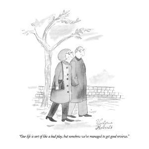 """Our life is sort of like a bad play, but somehow we've managed to get goo…"" - New Yorker Cartoon by Victoria Roberts"
