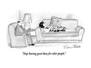 """""""Stop having good ideas for other people."""" - New Yorker Cartoon by Victoria Roberts"""