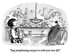 """Stop paraphrasing and get on with your own life!"" - New Yorker Cartoon by Victoria Roberts"