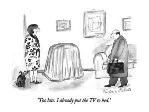 """Too late.  I already put the TV to bed."" - New Yorker Cartoon by Victoria Roberts"
