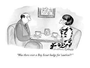"""""""Was there ever a Boy Scout badge for 'caution'? """" - New Yorker Cartoon by Victoria Roberts"""