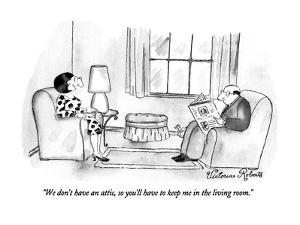"""""""We don't have an attic, so you'll have to keep me in the living room."""" - New Yorker Cartoon by Victoria Roberts"""