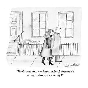 """""""Well, now that we know what Letterman's doing, what are we doing?"""" - New Yorker Cartoon by Victoria Roberts"""