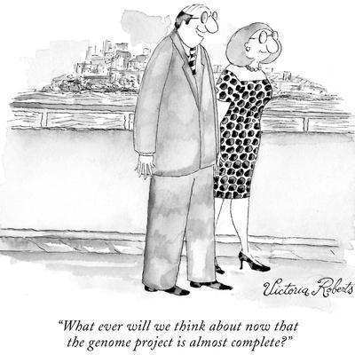 """""""What ever will we think about now that the genome project is almost compl…"""" - New Yorker Cartoon"""