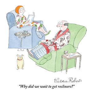 """""""Why did we wait to get recliners?"""" - New Yorker Cartoon by Victoria Roberts"""