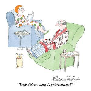 """Why did we wait to get recliners?"" - New Yorker Cartoon by Victoria Roberts"