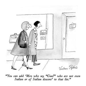 """""""You can add 'Men who say """"Ciao!"""" who are not even Italian or of Italian d?"""" - New Yorker Cartoon by Victoria Roberts"""