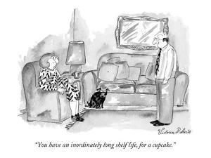 """You have an inordinately long shelf life, for a cupcake."" - New Yorker Cartoon by Victoria Roberts"