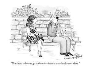 """You know where we go to from here because we already went there."" - New Yorker Cartoon by Victoria Roberts"