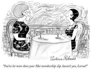 """You've let more than your Met membership slip, haven't you, Lorna?"" - New Yorker Cartoon by Victoria Roberts"