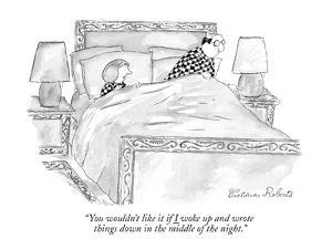 """""""You wouldn't like it if I woke up and wrote things down in the middle of …"""" - New Yorker Cartoon by Victoria Roberts"""