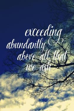 Exceeding Abundantly Above All That We Ask by Vintage Skies