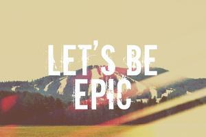 Lets Be Epic by Vintage Skies
