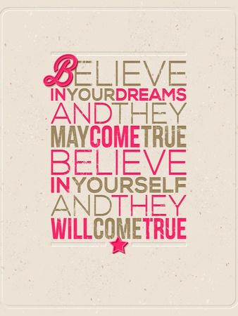 Believe in Your Dreams and They May Come True; Believe in Yourself and They Will Come True