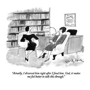 """Actually, I divorced him right after I fired him.  God, it makes me feel …"" - New Yorker Cartoon by W.B. Park"
