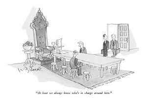 """At least we always know who's in charge around here."" - New Yorker Cartoon by W.B. Park"