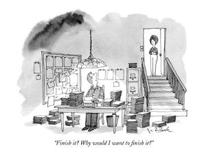 """Finish it? Why would I want to finish it?"" - New Yorker Cartoon by W.B. Park"