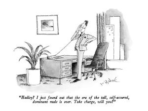 """Hadley?  I just found out that the era of the tall, self-assuring dominan…"" - New Yorker Cartoon by W.B. Park"