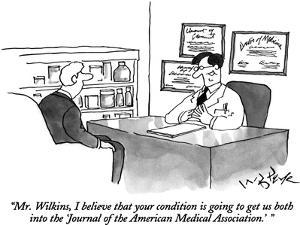 """Mr. Wilkins, I believe that your condition is going to get us both into t…"" - New Yorker Cartoon by W.B. Park"