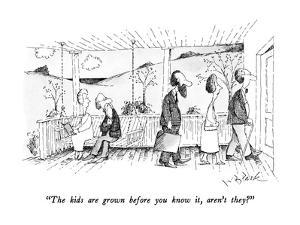 """The kids are grown before you know it, aren't they?"" - New Yorker Cartoon by W.B. Park"