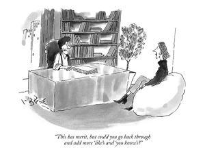 """This has merit, but could you go back through and add more 'like's and 'y…"" - New Yorker Cartoon by W.B. Park"
