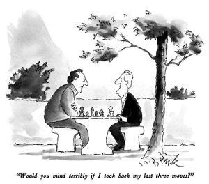 """Would you mind terribly if I took back my last three moves?"" - New Yorker Cartoon by W.B. Park"