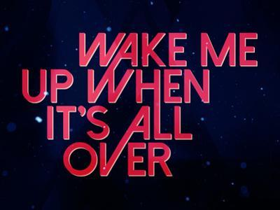 Wake Me Up When It'S All Over
