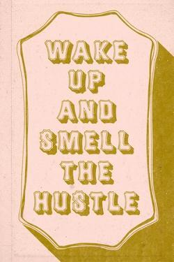Wake Up And Smell The hustle