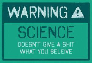 Warning Science Doesn't Give A Shit