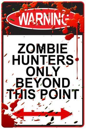 Warning: Zombie Hunters Only Beyond This Point Plastic Sign