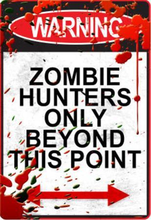 Warning: Zombie Hunters Only Beyond This Point