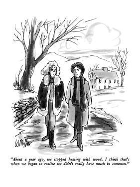 """About a year ago, we stopped heating with wood.  I think that's when we b…"" - New Yorker Cartoon by Warren Miller"