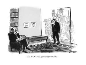 """Ah, Mr. Conrad, you're right on time."" - New Yorker Cartoon by Warren Miller"