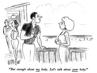 """""""But enough about my body.  Let's talk about your body."""" - New Yorker Cartoon by Warren Miller"""