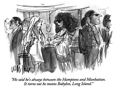 """""""He said he's always between the Hamptons and Manhattan.  It turns out he …"""" - New Yorker Cartoon"""